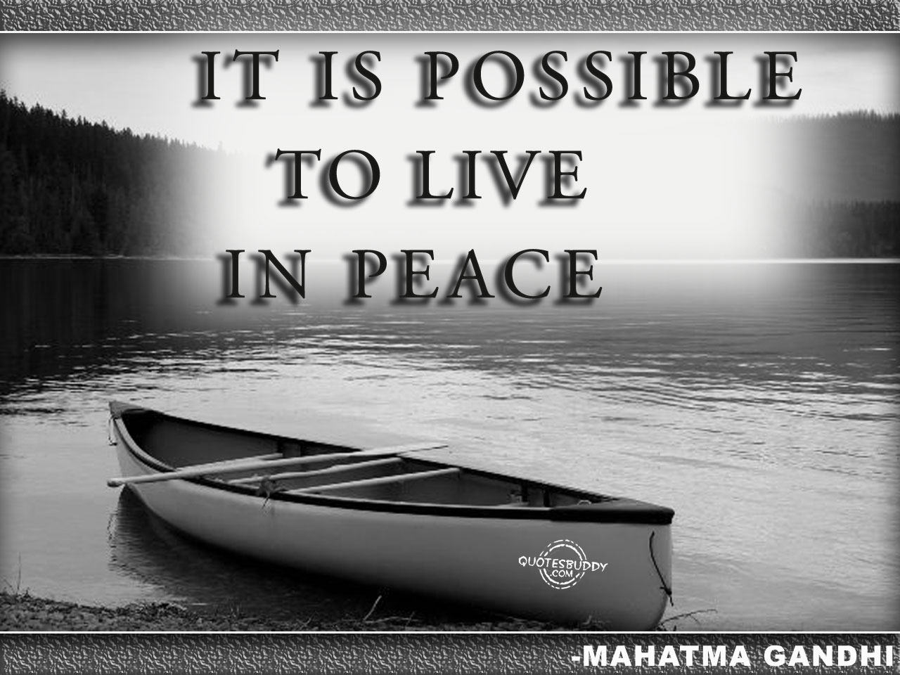 It is possible to live in peace - Mahatma Gandhi