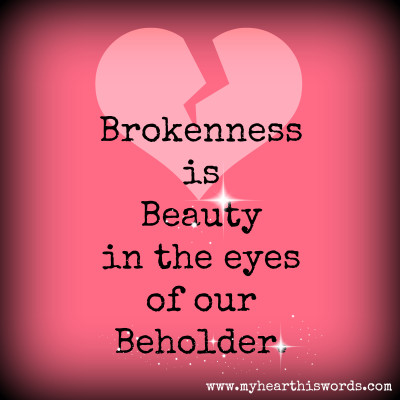 brokenness is in the beauty
