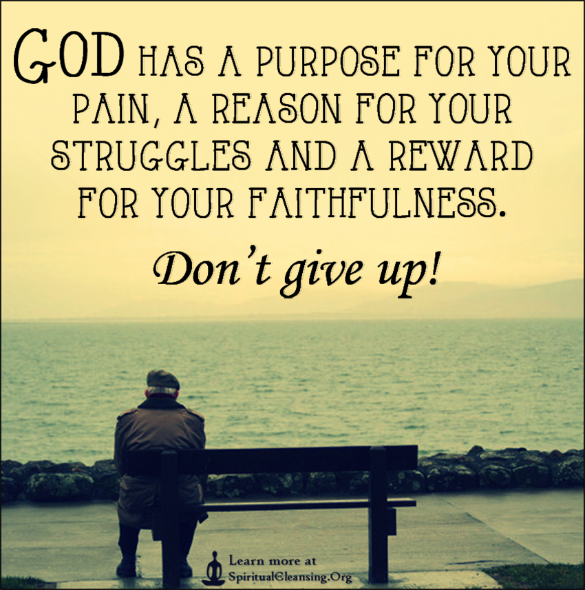 God-has-a-purpose-for-your-pain-a-reason-for-your-struggles-and-a-reward-for-your-faithfulness.-Don't-give-up
